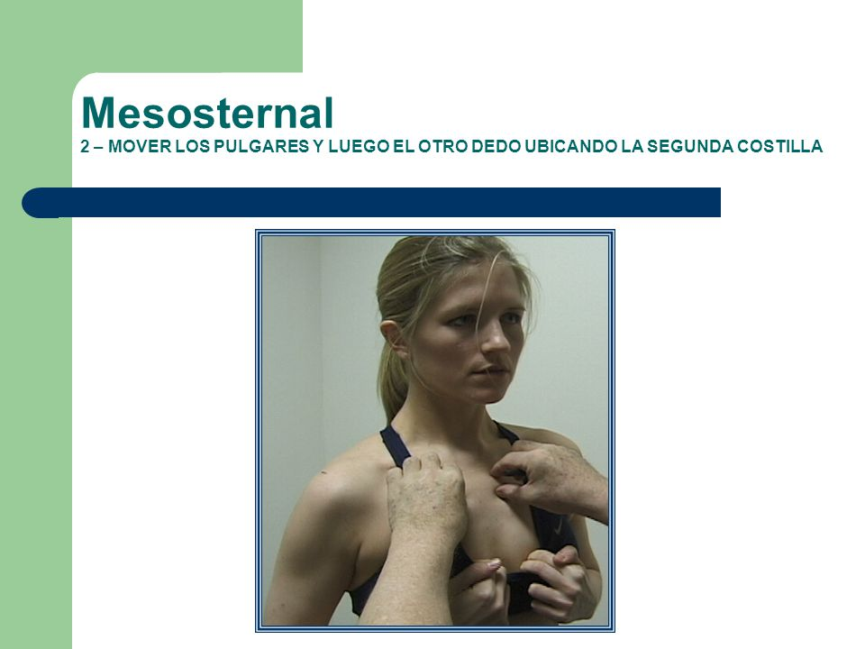 Mesosternal 2 – MOVER LOS PULGARES Y LUEGO EL OTRO DEDO UBICANDO LA SEGUNDA COSTILLA