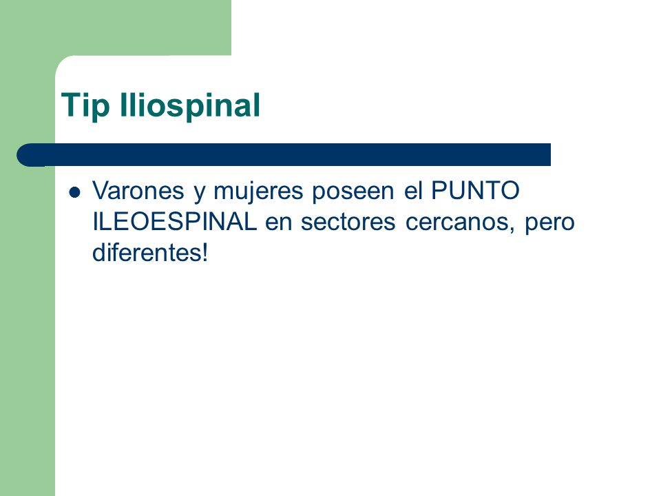 Tip Iliospinal Varones y mujeres poseen el PUNTO ILEOESPINAL en sectores cercanos, pero diferentes!