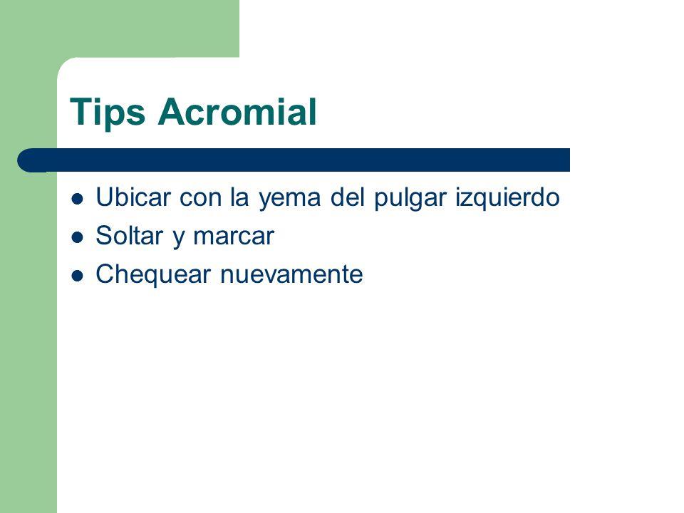 Tips Acromial Ubicar con la yema del pulgar izquierdo Soltar y marcar