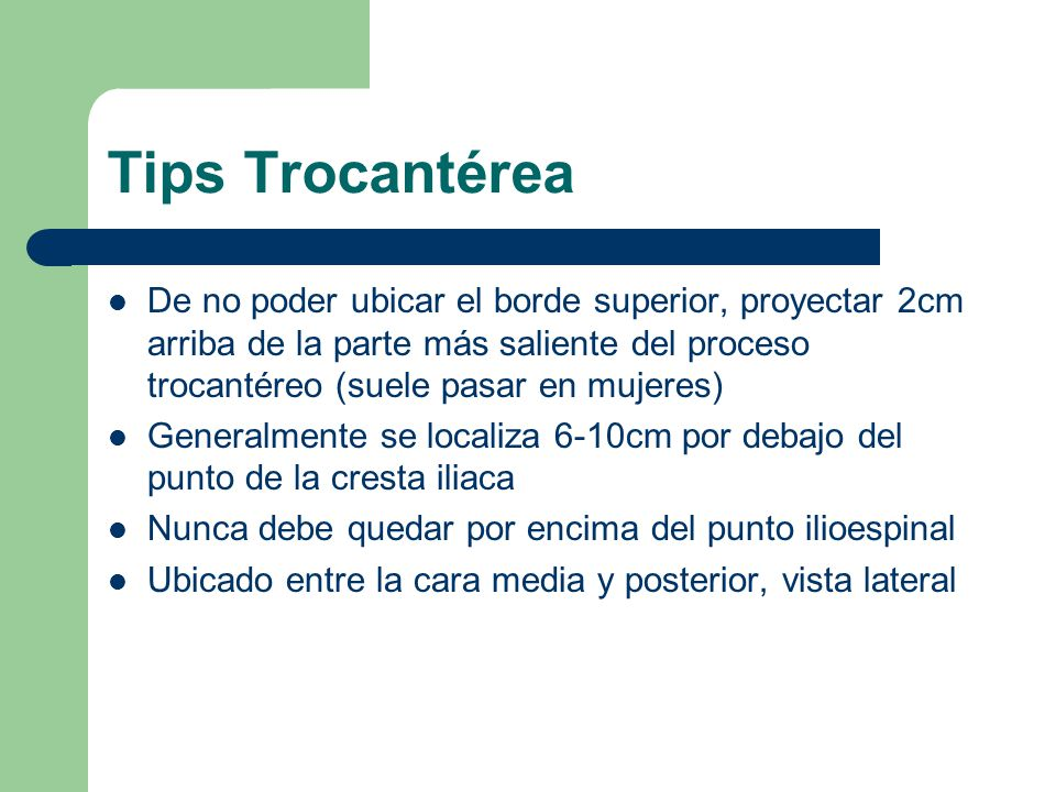 Tips Trocantérea De no poder ubicar el borde superior, proyectar 2cm arriba de la parte más saliente del proceso trocantéreo (suele pasar en mujeres)