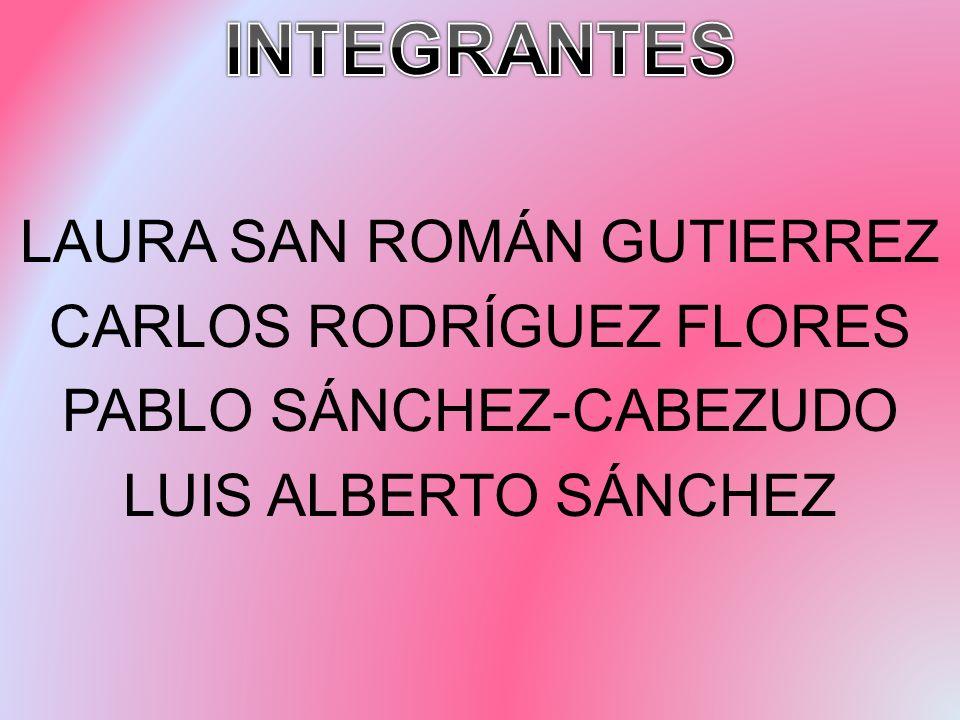 INTEGRANTES LAURA SAN ROMÁN GUTIERREZ CARLOS RODRÍGUEZ FLORES PABLO SÁNCHEZ-CABEZUDO LUIS ALBERTO SÁNCHEZ