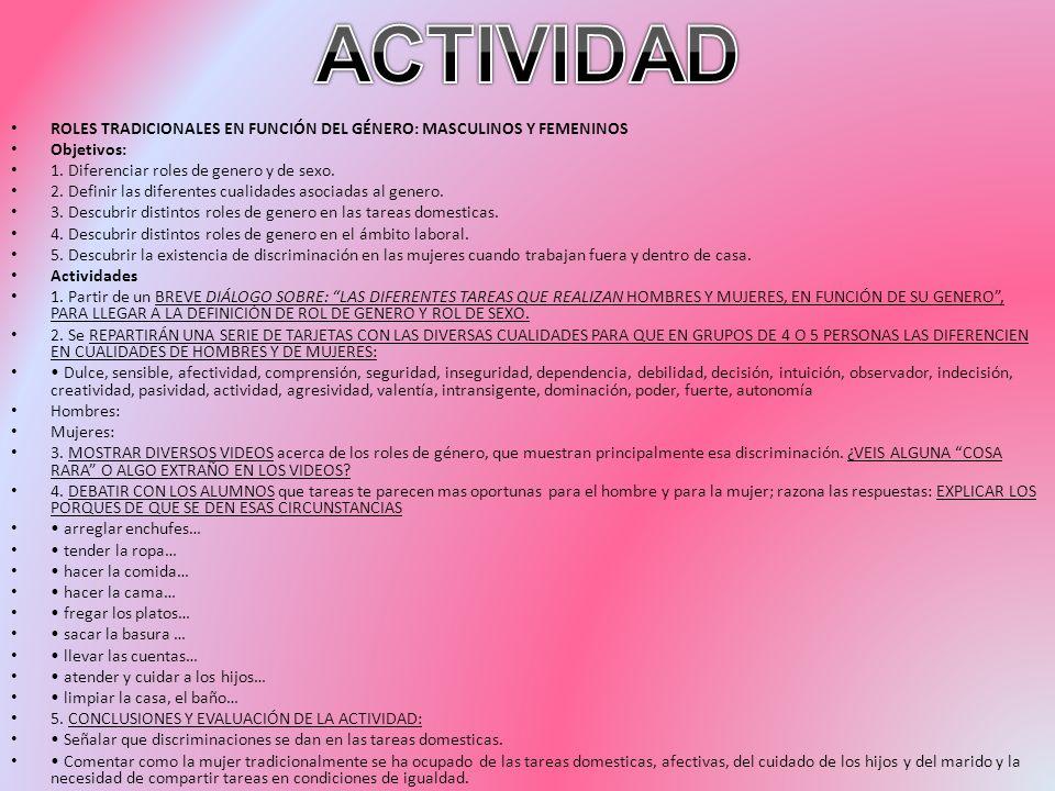 ACTIVIDAD ROLES TRADICIONALES EN FUNCIÓN DEL GÉNERO: MASCULINOS Y FEMENINOS. Objetivos: 1. Diferenciar roles de genero y de sexo.