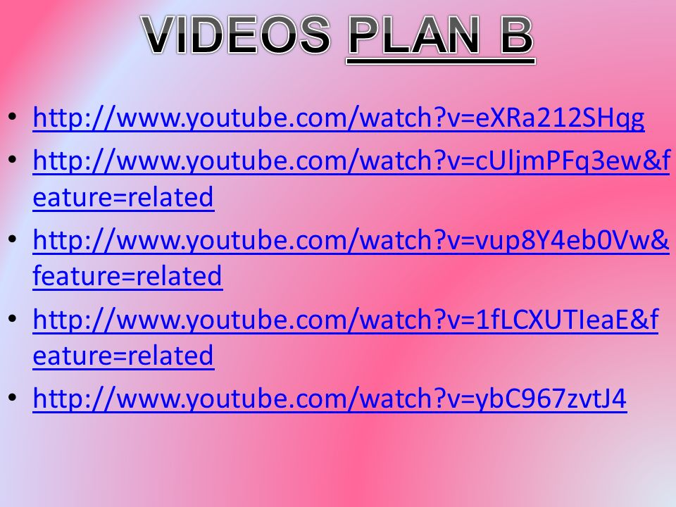 VIDEOS PLAN B http://www.youtube.com/watch v=eXRa212SHqg