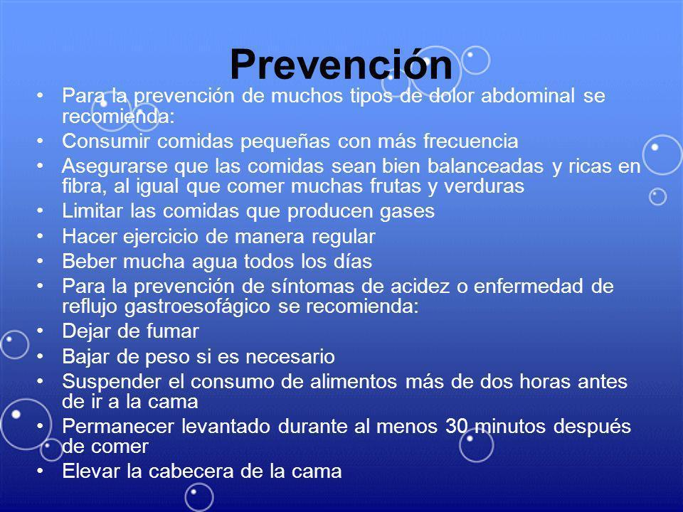 Prevención Para la prevención de muchos tipos de dolor abdominal se recomienda: Consumir comidas pequeñas con más frecuencia.
