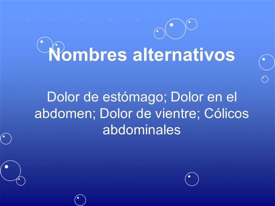 Nombres alternativos Dolor de estómago; Dolor en el abdomen; Dolor de vientre; Cólicos abdominales.