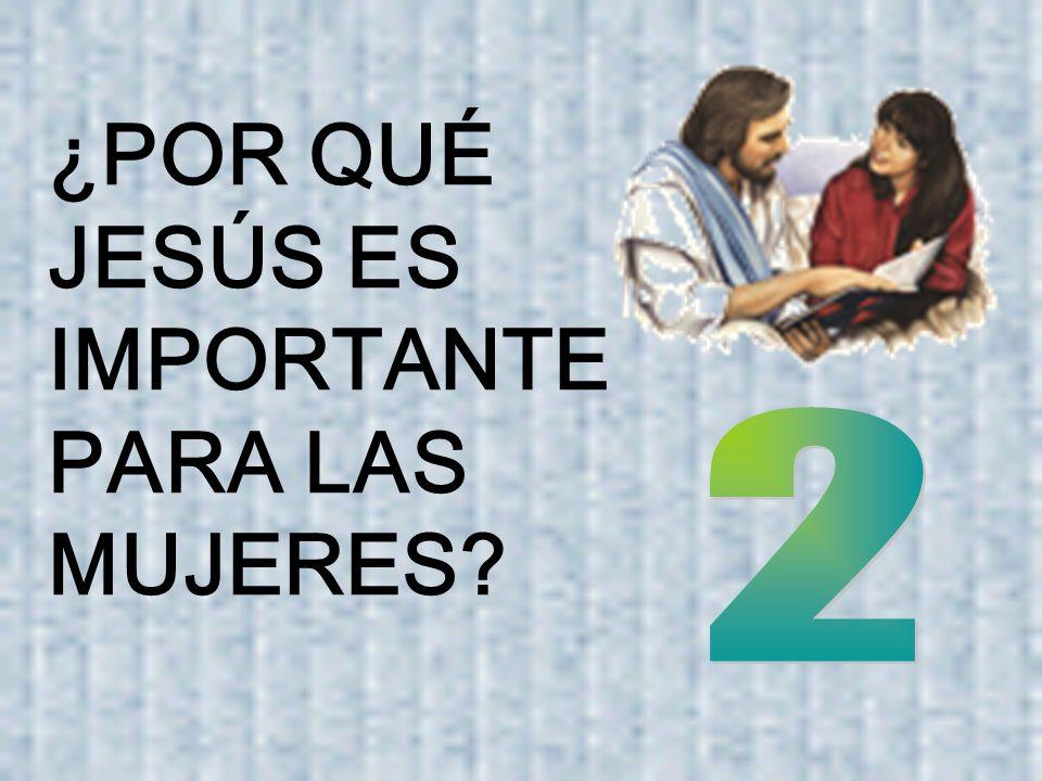 ¿POR QUÉ JESÚS ES IMPORTANTE PARA LAS MUJERES
