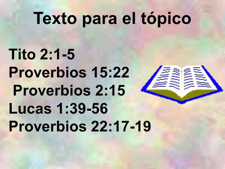 Texto para el tópico Tito 2:1-5 Proverbios 15:22 Proverbios 2:15