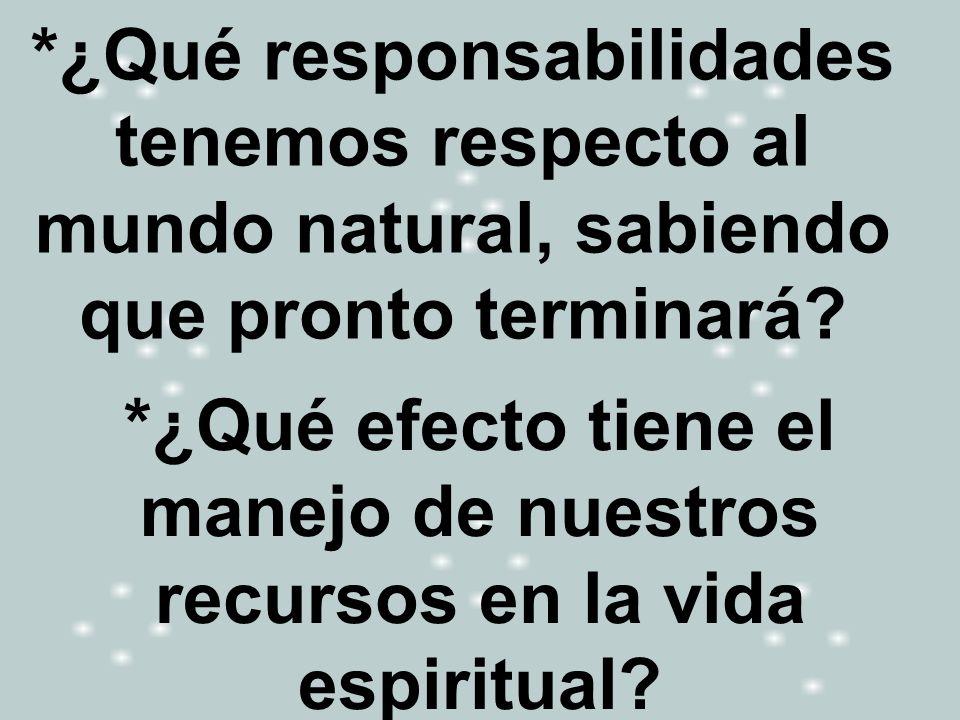 *¿Qué responsabilidades tenemos respecto al mundo natural, sabiendo que pronto terminará