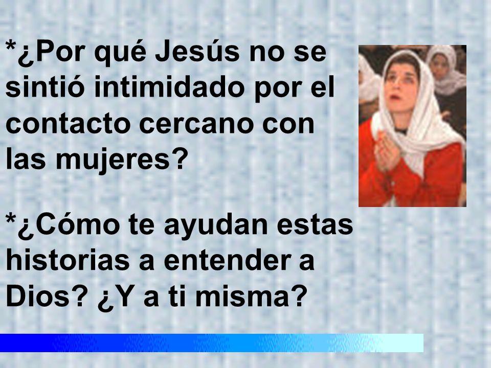 *¿Por qué Jesús no se sintió intimidado por el contacto cercano con las mujeres