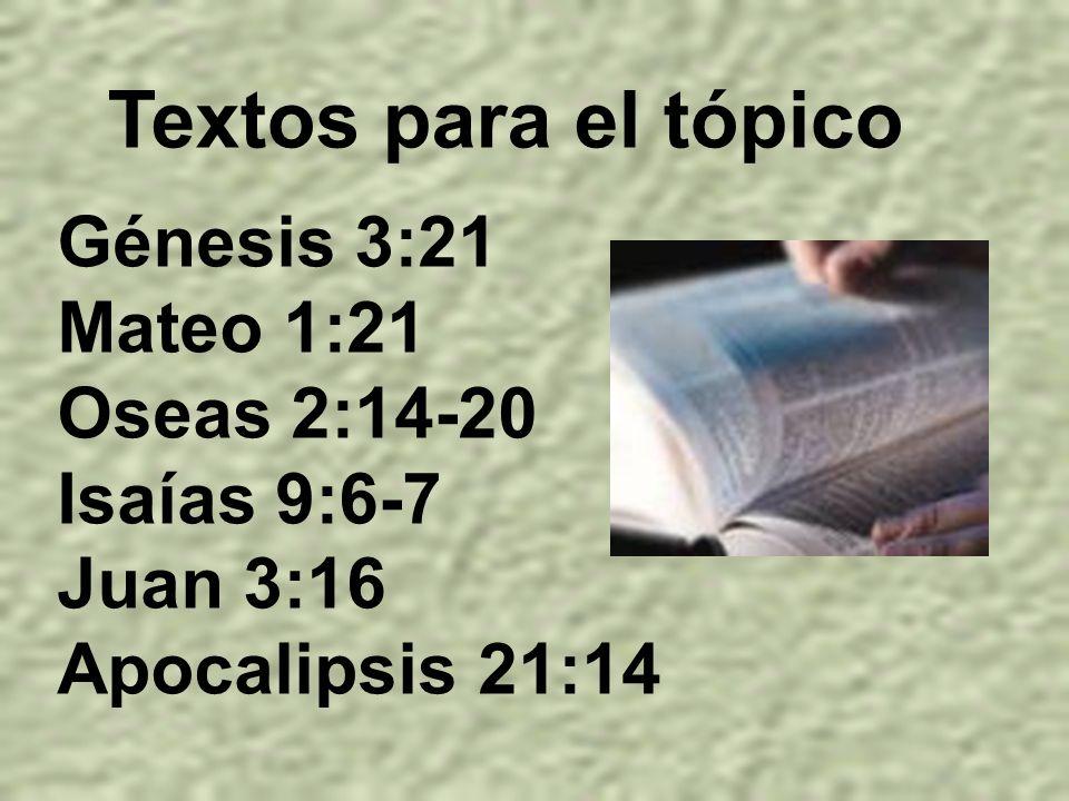Textos para el tópico Génesis 3:21 Mateo 1:21 Oseas 2:14-20