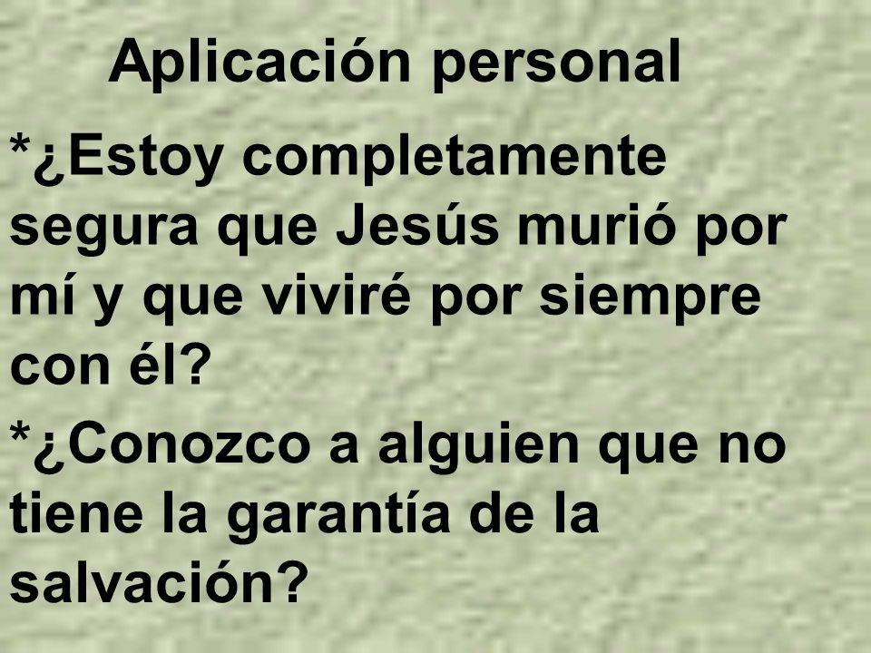 Aplicación personal *¿Estoy completamente segura que Jesús murió por mí y que viviré por siempre con él