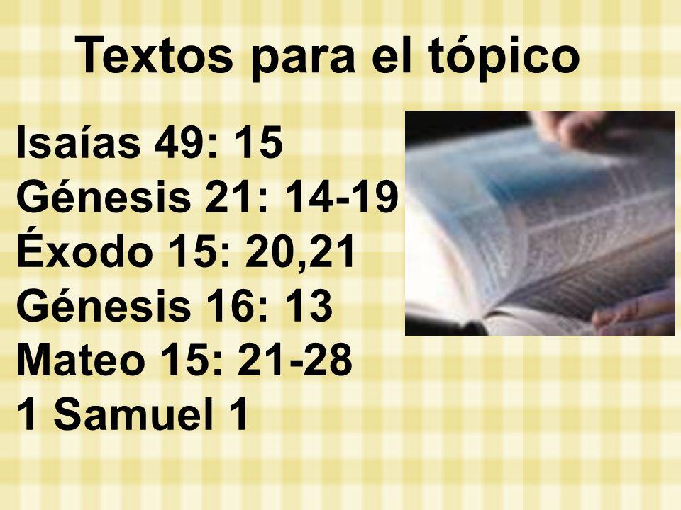 Textos para el tópico Isaías 49: 15 Génesis 21: 14-19 Éxodo 15: 20,21