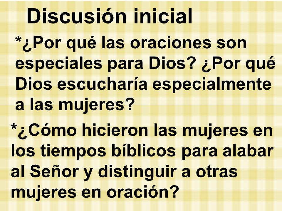Discusión inicial *¿Por qué las oraciones son especiales para Dios ¿Por qué Dios escucharía especialmente a las mujeres