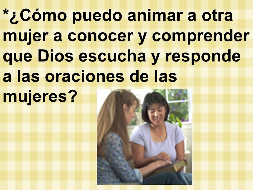 *¿Cómo puedo animar a otra mujer a conocer y comprender que Dios escucha y responde a las oraciones de las mujeres