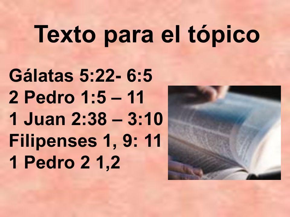Texto para el tópico Gálatas 5:22- 6:5 2 Pedro 1:5 – 11