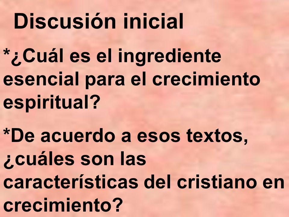 Discusión inicial *¿Cuál es el ingrediente esencial para el crecimiento espiritual