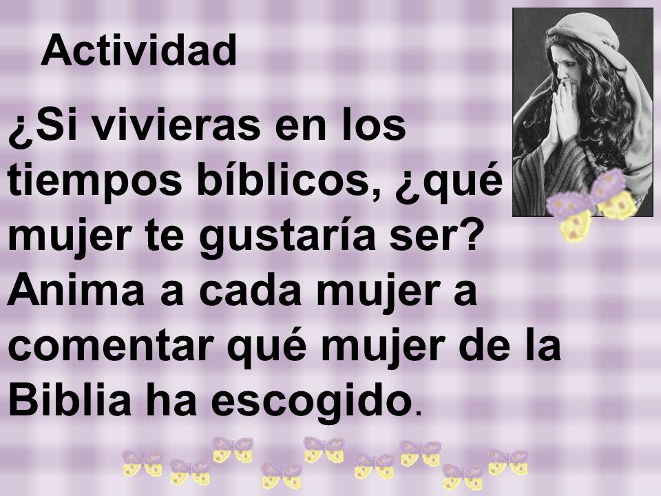 Actividad¿Si vivieras en los tiempos bíblicos, ¿qué mujer te gustaría ser.