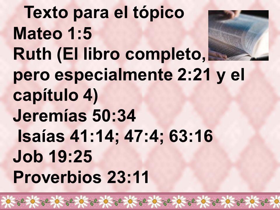 Texto para el tópicoMateo 1:5. Ruth (El libro completo, pero especialmente 2:21 y el capítulo 4) Jeremías 50:34.