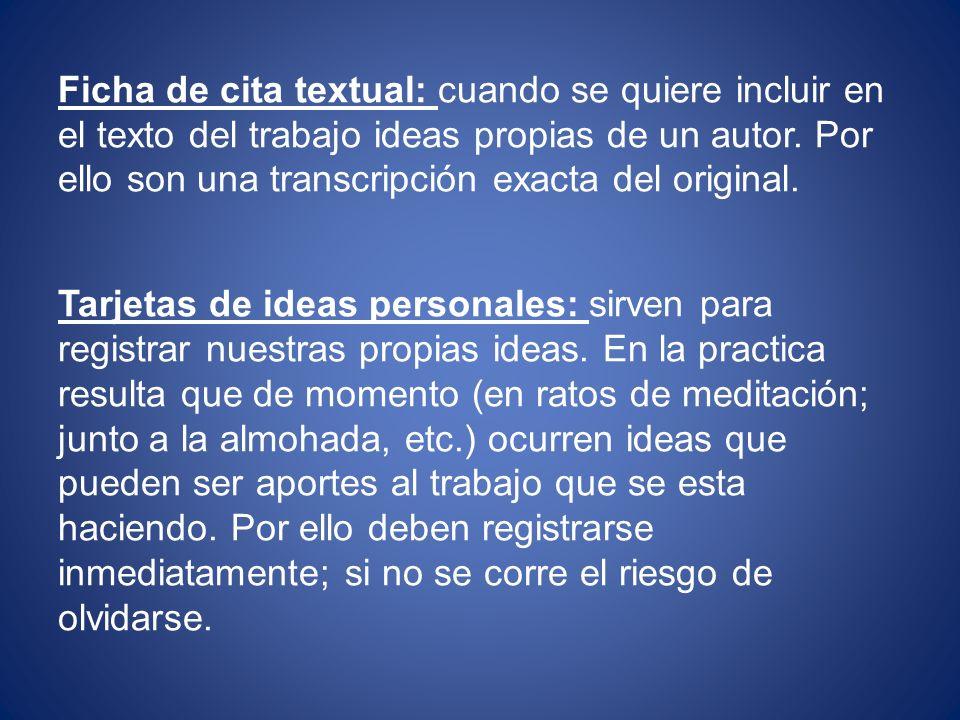 Ficha de cita textual: cuando se quiere incluir en el texto del trabajo ideas propias de un autor.