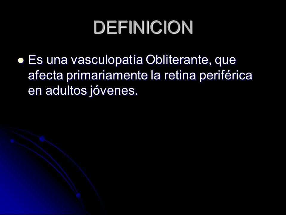 DEFINICION Es una vasculopatía Obliterante, que afecta primariamente la retina periférica en adultos jóvenes.