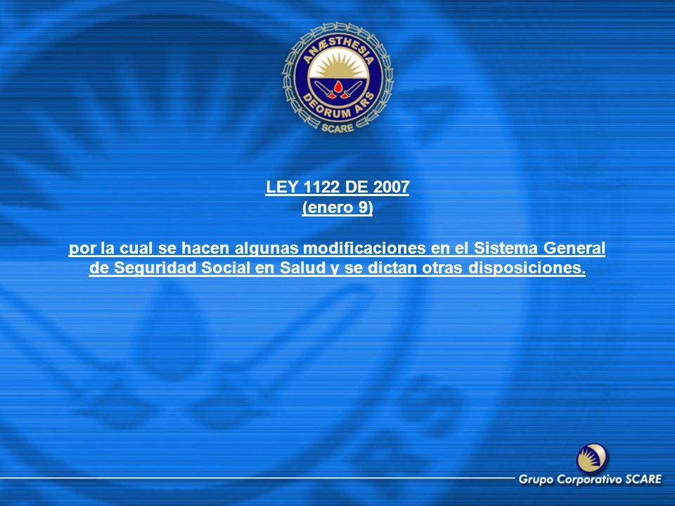 LEY 1122 DE 2007 (enero 9) por la cual se hacen algunas modificaciones en el Sistema General de Seguridad Social en Salud y se dictan otras disposiciones.
