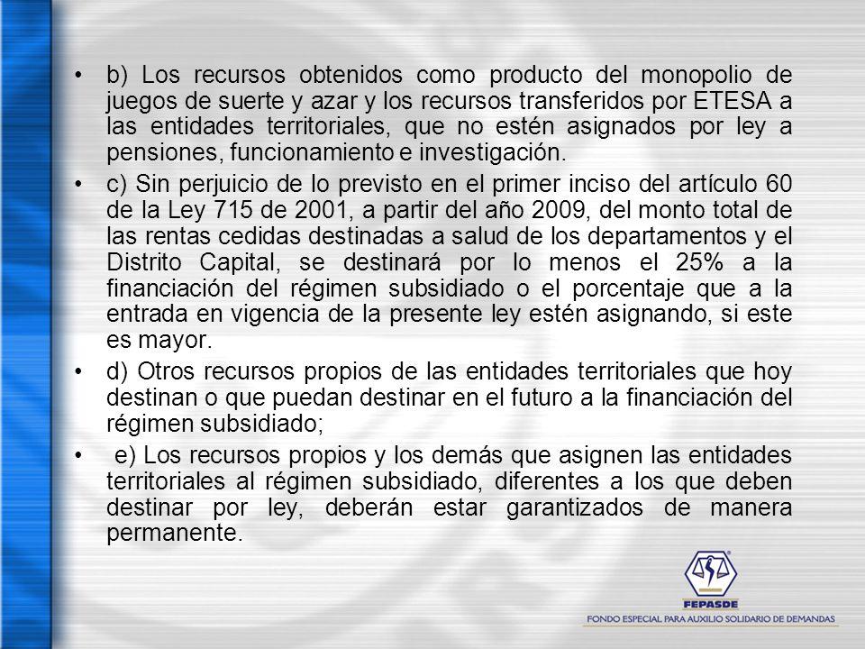 b) Los recursos obtenidos como producto del monopolio de juegos de suerte y azar y los recursos transferidos por ETESA a las entidades territoriales, que no estén asignados por ley a pensiones, funcionamiento e investigación.