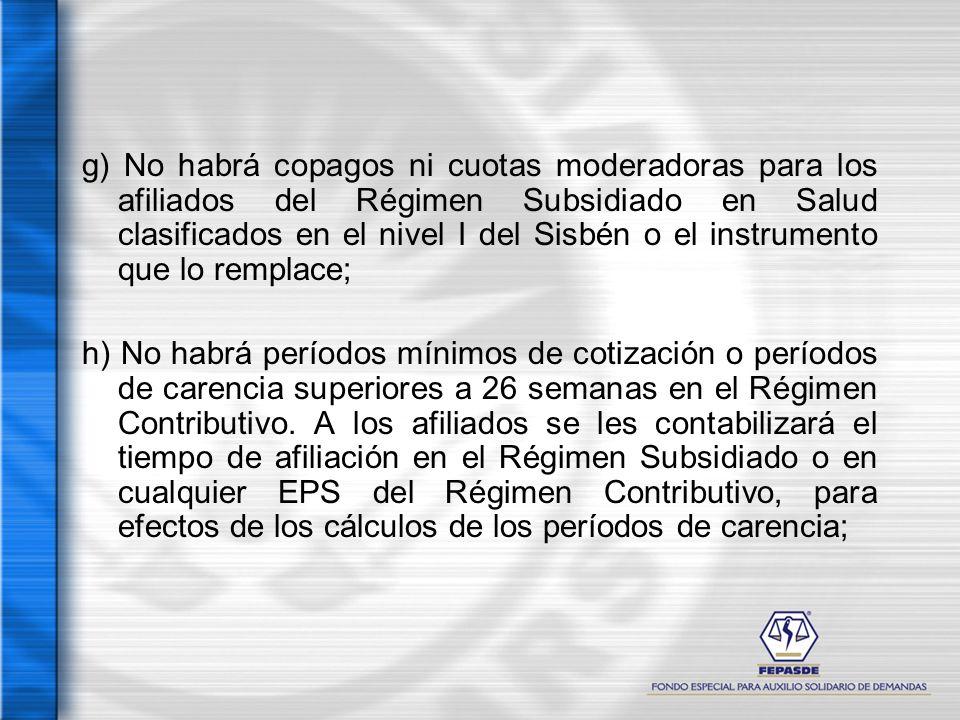 g) No habrá copagos ni cuotas moderadoras para los afiliados del Régimen Subsidiado en Salud clasificados en el nivel I del Sisbén o el instrumento que lo remplace;