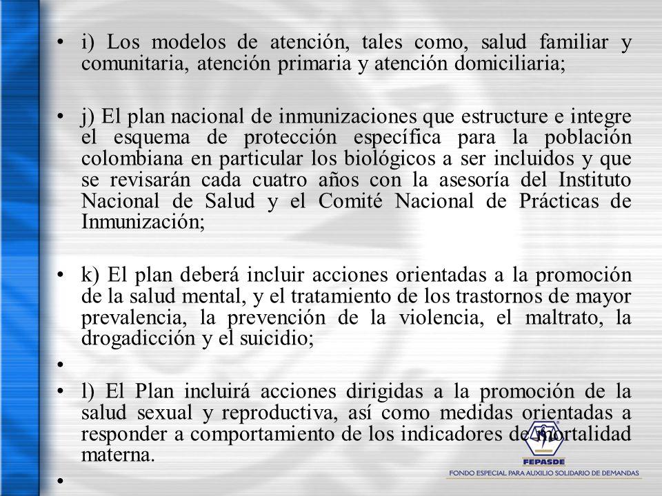 i) Los modelos de atención, tales como, salud familiar y comunitaria, atención primaria y atención domiciliaria;