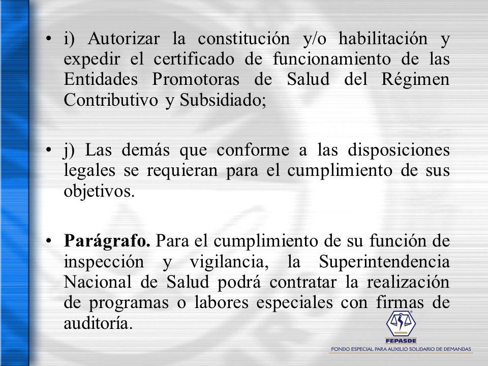 i) Autorizar la constitución y/o habilitación y expedir el certificado de funcionamiento de las Entidades Promotoras de Salud del Régimen Contributivo y Subsidiado;
