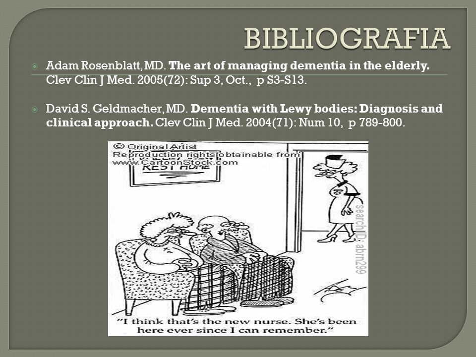 BIBLIOGRAFIA Adam Rosenblatt, MD. The art of managing dementia in the elderly. Clev Clin J Med. 2005(72): Sup 3, Oct., p S3-S13.