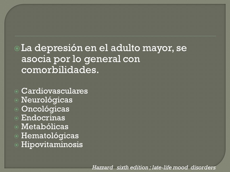 La depresión en el adulto mayor, se asocia por lo general con comorbilidades.