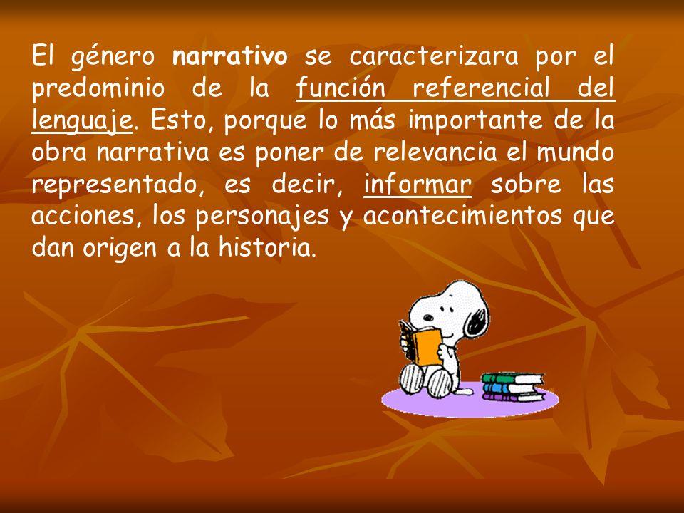 El género narrativo se caracterizara por el predominio de la función referencial del lenguaje.