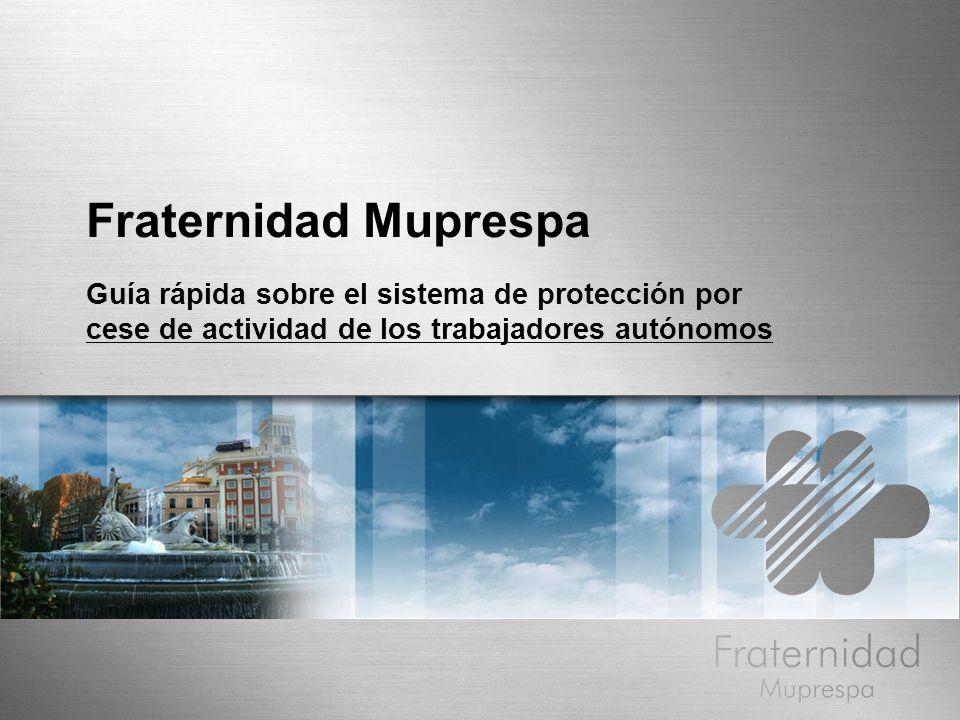 Fraternidad Muprespa Guía rápida sobre el sistema de protección por cese de actividad de los trabajadores autónomos.