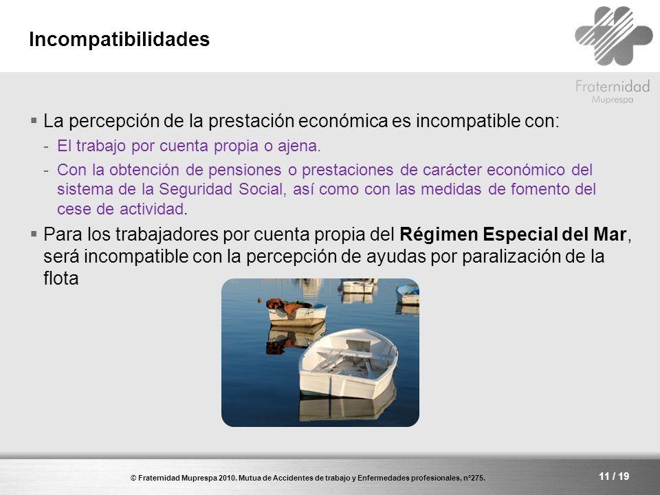 Incompatibilidades La percepción de la prestación económica es incompatible con: El trabajo por cuenta propia o ajena.