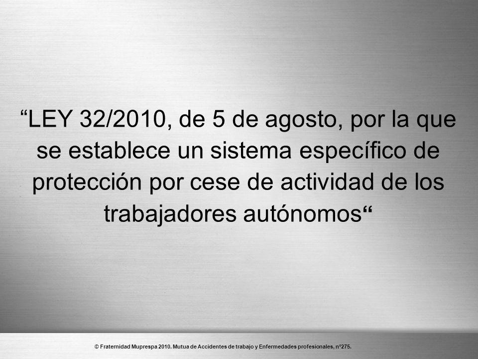 LEY 32/2010, de 5 de agosto, por la que se establece un sistema específico de protección por cese de actividad de los trabajadores autónomos
