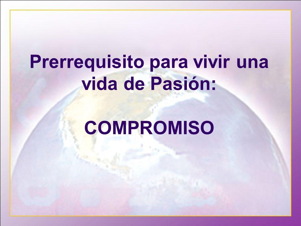 Prerrequisito para vivir una vida de Pasión: COMPROMISO