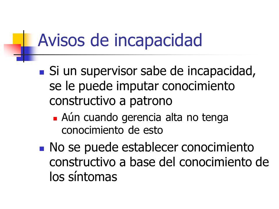 Avisos de incapacidad Si un supervisor sabe de incapacidad, se le puede imputar conocimiento constructivo a patrono.