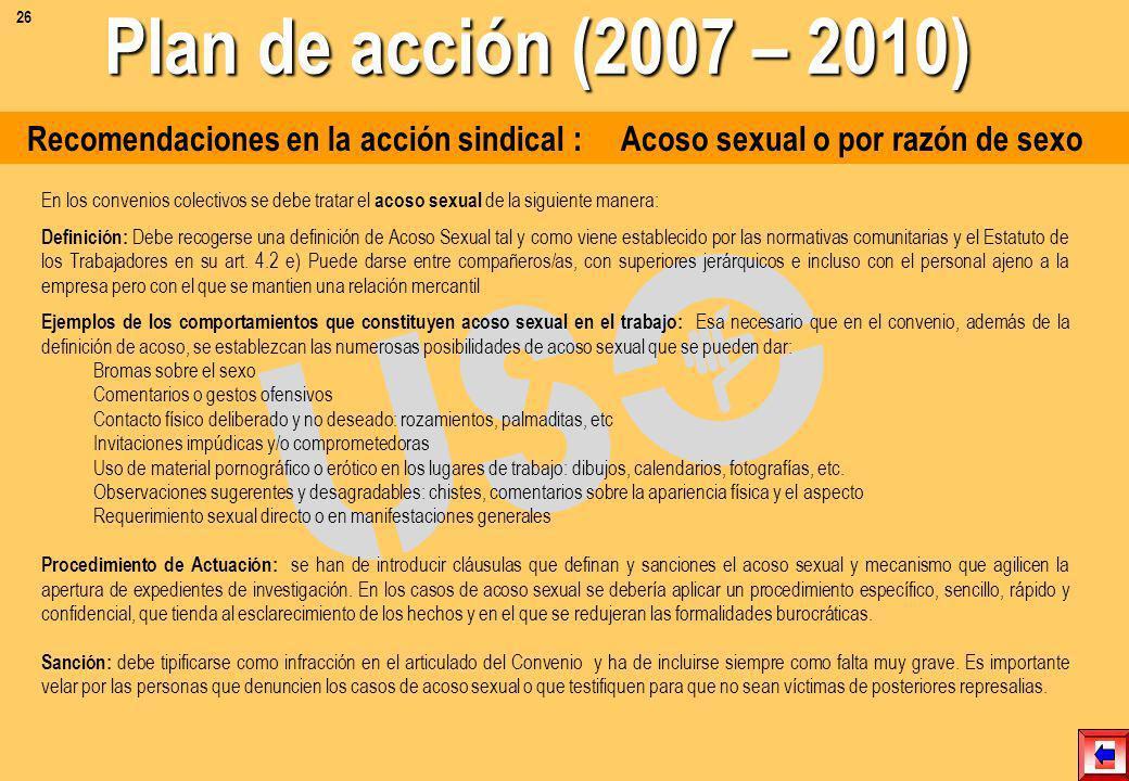 26 Plan de acción (2007 – 2010) Recomendaciones en la acción sindical : Acoso sexual o por razón de sexo.