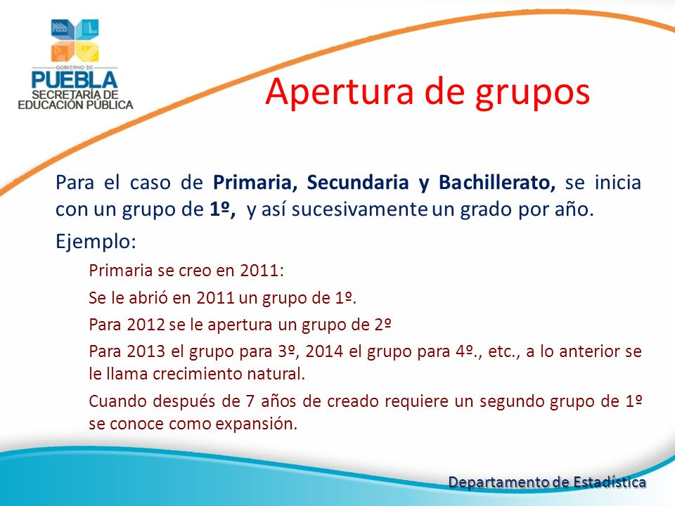 Apertura de grupos Para el caso de Primaria, Secundaria y Bachillerato, se inicia con un grupo de 1º, y así sucesivamente un grado por año.