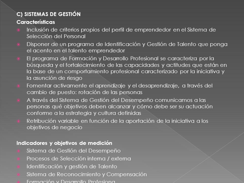 C) SISTEMAS DE GESTIÓN Características. Inclusión de criterios propios del perfil de emprendedor en el Sistema de Selección del Personal.