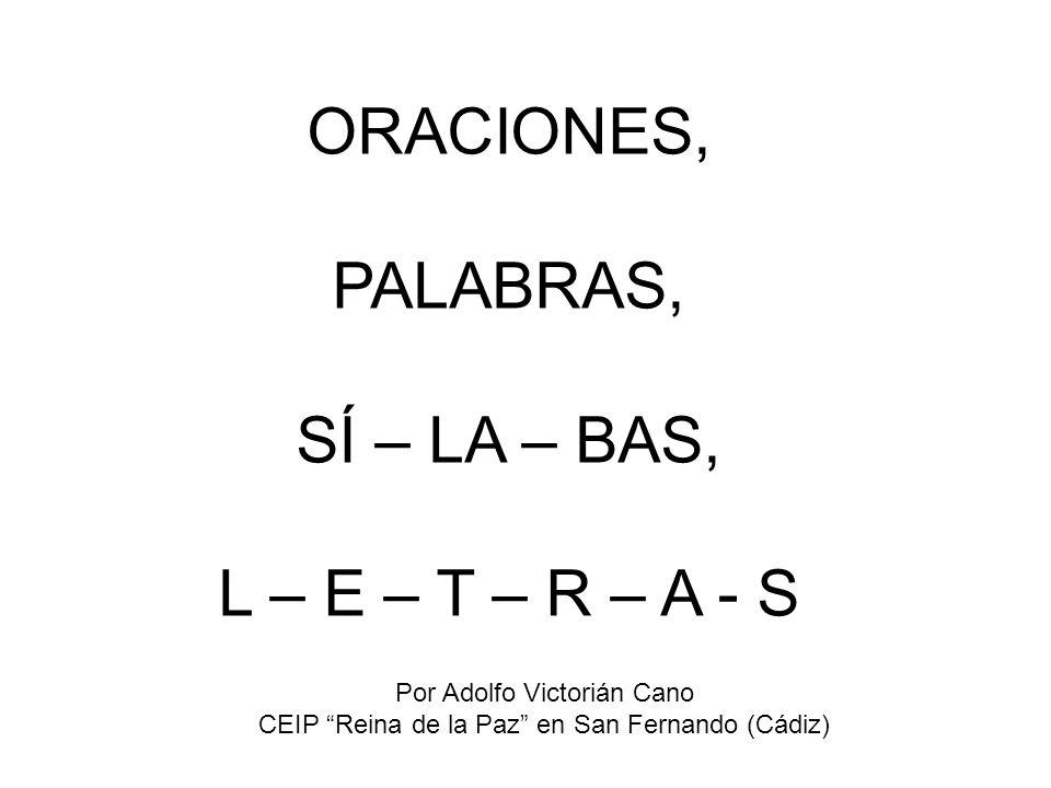 ORACIONES, PALABRAS, SÍ – LA – BAS, L – E – T – R – A - S