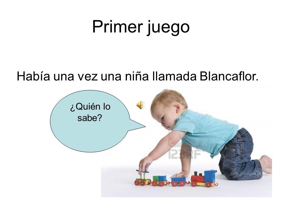 Primer juego Había una vez una niña llamada Blancaflor.