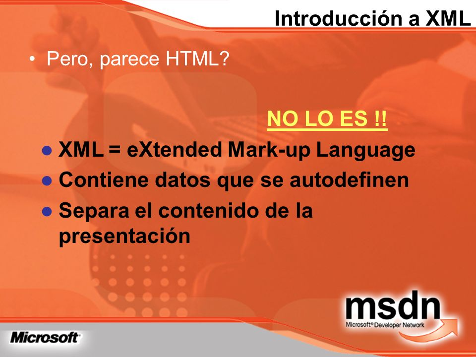 XML = eXtended Mark-up Language Contiene datos que se autodefinen
