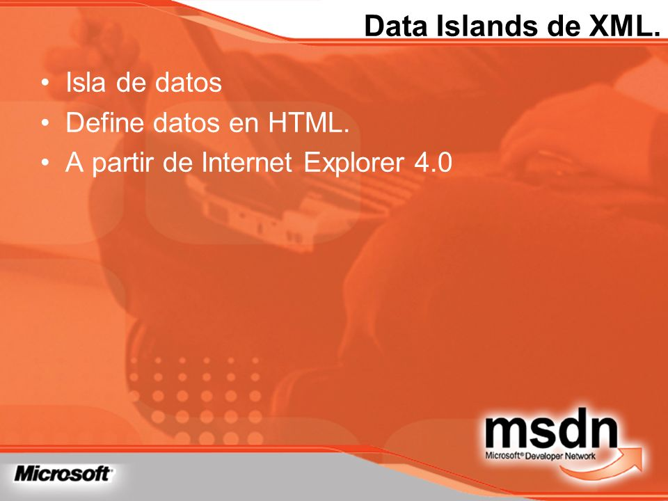 Data Islands de XML. Isla de datos Define datos en HTML.