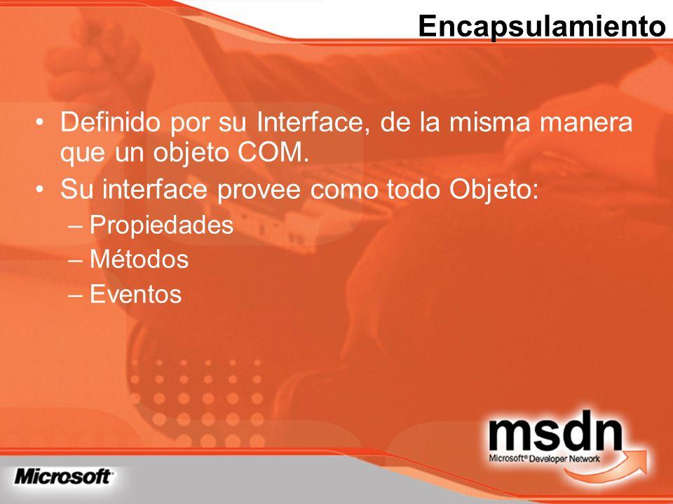 Encapsulamiento Definido por su Interface, de la misma manera que un objeto COM. Su interface provee como todo Objeto:
