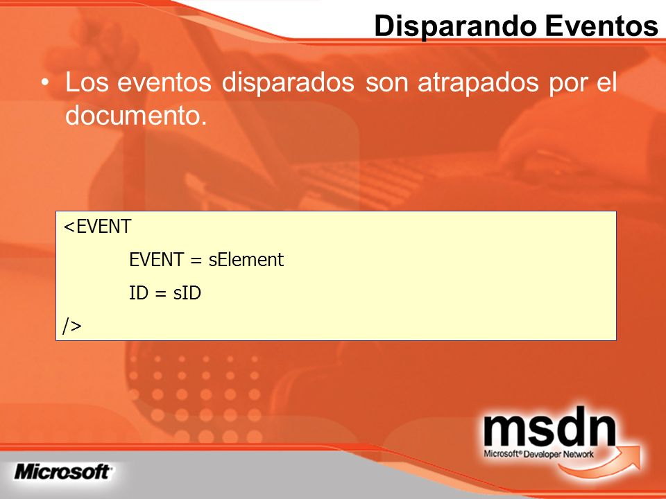 Disparando Eventos Los eventos disparados son atrapados por el documento. <EVENT. EVENT = sElement.