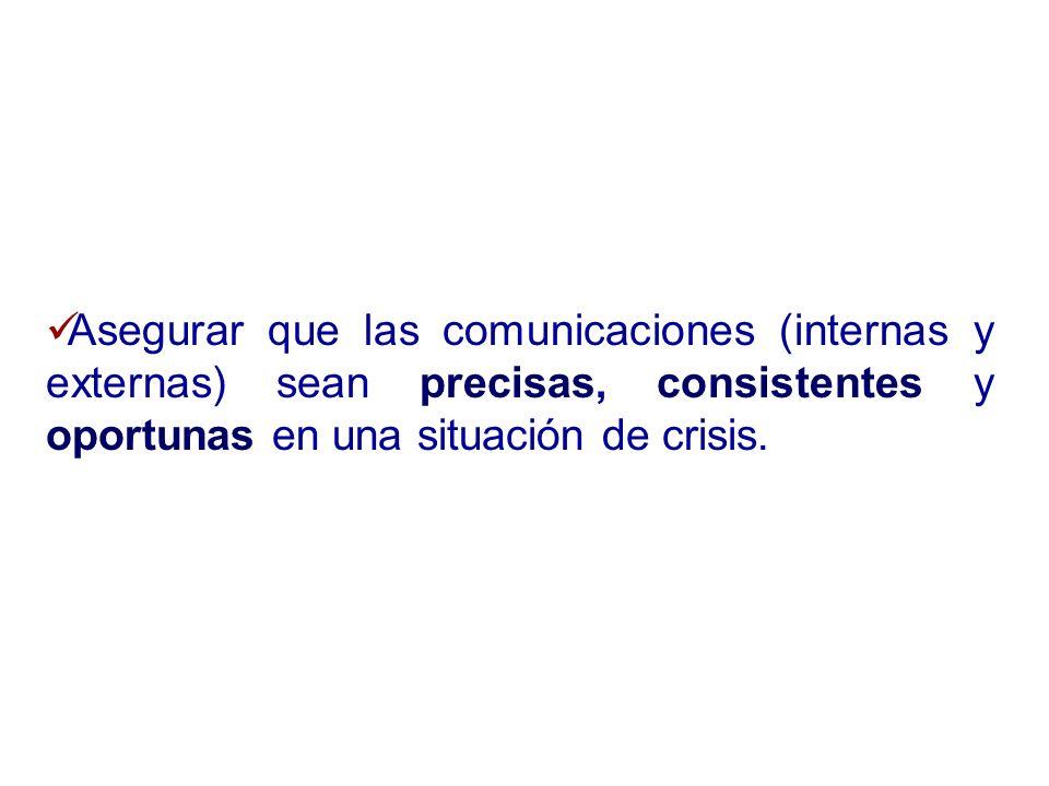 Asegurar que las comunicaciones (internas y externas) sean precisas, consistentes y oportunas en una situación de crisis.