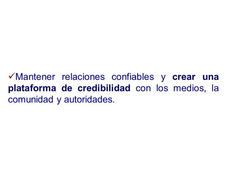 Mantener relaciones confiables y crear una plataforma de credibilidad con los medios, la comunidad y autoridades.