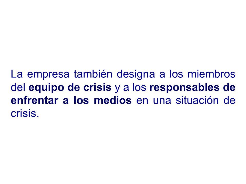 La empresa también designa a los miembros del equipo de crisis y a los responsables de enfrentar a los medios en una situación de crisis.
