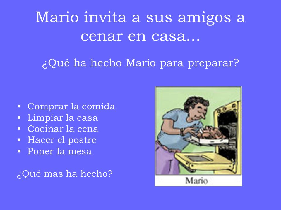 Mario invita a sus amigos a cenar en casa...